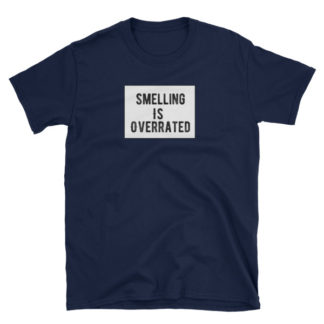 Smelling Is Overrated Anosmia Short-Sleeve Unisex T-Shirt
